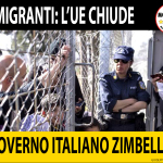 MIGRANTI: GOVERNO E UE, DISASTRO TOTALE!
